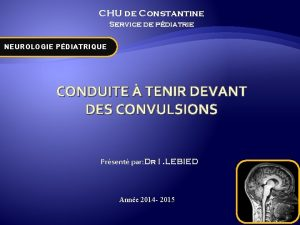 CHU de Constantine Service de pdiatrie NEUROLOGIE PDIATRIQUE