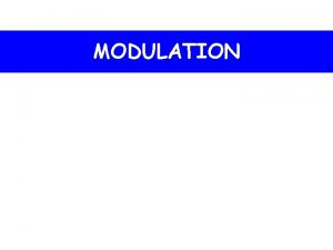 MODULATION 1 What is modulation 1 What is