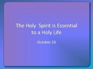 The Holy Spirit Is Essential to a Holy