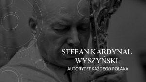 STEFAN KARDYNA WYSZYSKI AUTORYTET KADEGO POLAKA NARODZINY Stefan