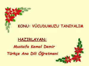 KONU VCUDUMUZU TANIYALIM HAZIRLAYAN Mustafa Kemal Demir Trke