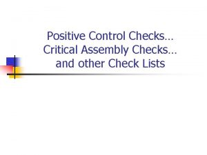 Positive Control Checks Critical Assembly Checks and other