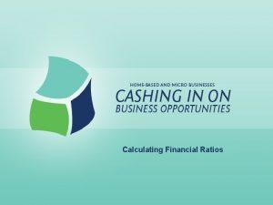 Calculating Financial Ratios Calculating Financial Ratios Lesson Goals