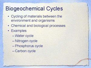 Biogeochemical Cycles Cycling of materials between the environment
