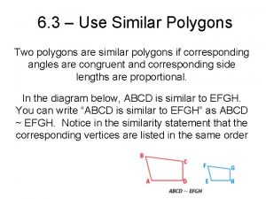 6 3 Use Similar Polygons Two polygons are