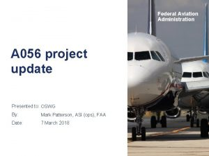 Federal Aviation Administration A 056 project update Presented