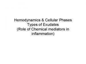 Hemodynamics Cellular Phases Types of Exudates Role of
