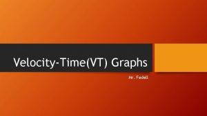 VelocityTimeVT Graphs Mr Fedell VT vs PT graphs