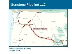 Sunstone Pipeline LLC Wyoming Pipeline Authority October 2008