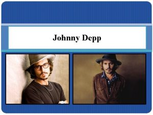 Johnny Depp Id like to tell you about