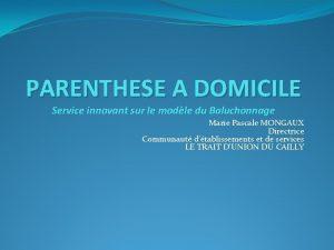 PARENTHESE A DOMICILE Service innovant sur le modle