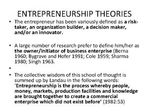ENTREPRENEURSHIP THEORIES The entrepreneur has been variously defined