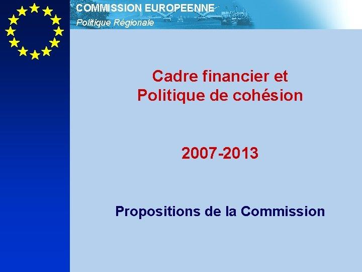 COMMISSION EUROPEENNE Politique Rgionale Cadre financier et Politique
