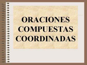 ORACIONES COMPUESTAS COORDINADAS Cmo se analiza una oracin