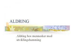 ALDRING Aldring hos mennesker med utviklingshemming ALDRING n