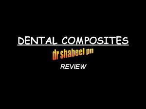 DENTAL COMPOSITES REVIEW DEFINITION COMPOSITE CHEMISTRY Dental composite