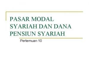 PASAR MODAL SYARIAH DANA PENSIUN SYARIAH Pertemuan 10