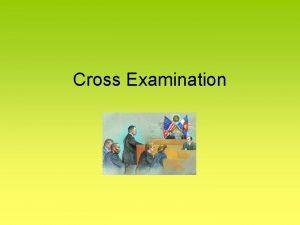 Cross Examination The Importance of Cross Examination Establishes