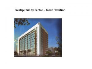 Prestige Trinity Centre Front Elevation Prestige Trinity Centre