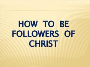 HOW TO BE FOLLOWERS OF CHRIST Matthew 16