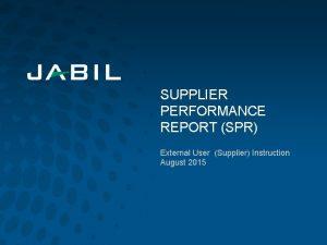 SUPPLIER PERFORMANCE REPORT SPR External User Supplier Instruction