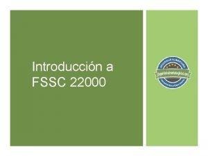 Introduccin a FSSC 22000 Qu es FSSC 22000