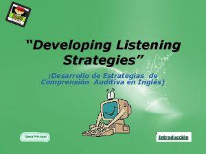 Developing Listening Strategies Desarrollo de Estrategias de Comprensin