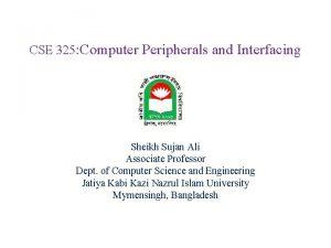 CSE 325 Computer Peripherals and Interfacing Sheikh Sujan