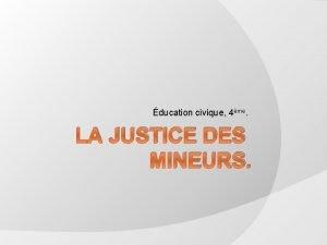 ducation civique 4me LA JUSTICE DES MINEURS Retour