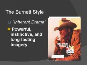 The Burnett Style Inherent Drama n Powerful instinctive