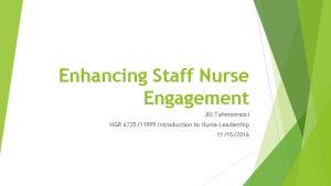 Enhancing Staff Nurse Engagement Jill Tahmooressi NGR 672511999