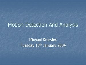 Motion Detection And Analysis Michael Knowles Tuesday 13