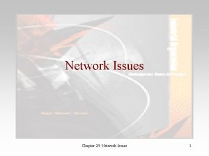 Network Issues Chapter 24 Network Issues 1 Introduction