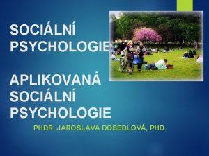 SOCILN PSYCHOLOGIE I a II APLIKOVAN SOCILN PSYCHOLOGIE