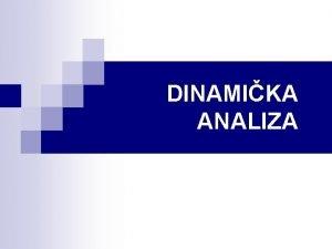 DINAMIKA ANALIZA F 3 rezultanta svih AKTIVNIH sila