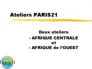 Ateliers PARIS 21 Deux ateliers AFRIQUE CENTRALE et