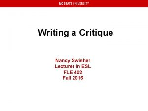 Writing a Critique Nancy Swisher Lecturer in ESL
