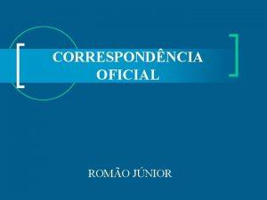 CORRESPONDNCIA OFICIAL ROMO JNIOR 1 O QUE REDAO