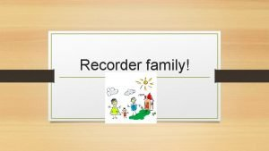 Recorder family Presented by Taggart Lewis Lewis Taggartwestada