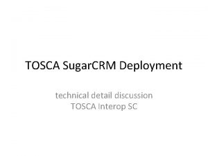 TOSCA Sugar CRM Deployment technical detail discussion TOSCA