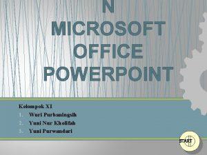 N MICROSOFT OFFICE POWERPOINT Kelompok XI 1 Wuri