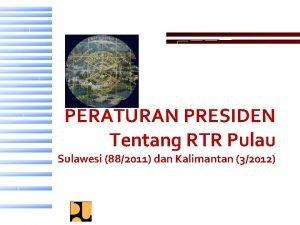 PERATURAN PRESIDEN Tentang RTR Pulau Sulawesi 882011 dan