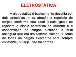 ELETROSTTICA A eletrosttica basicamente descrita por dois princpios