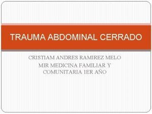 TRAUMA ABDOMINAL CERRADO CRISTIAM ANDRES RAMIREZ MELO MIR
