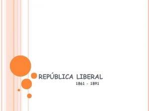 REPBLICA LIBERAL 1861 1891 EL PENSAMIENTO LIBERAL El