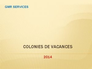 GMR SERVICES COLONIES DE VACANCES 2014 LES COLONIES