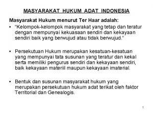MASYARAKAT HUKUM ADAT INDONESIA Masyarakat Hukum menurut Ter
