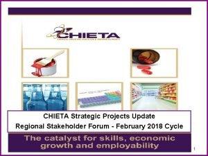CHIETA Strategic Projects Update Regional Stakeholder Forum February