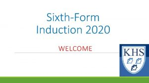 SixthForm Induction 2020 WELCOME Meeting the Sixth Form