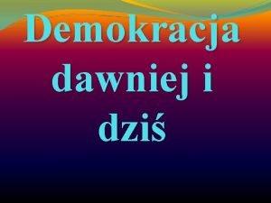 Demokracja dawniej i dzi Grupa projektowa 1 2
